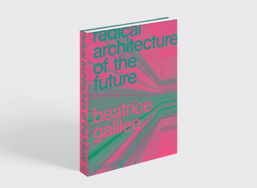 «Radical architecture of the future», nuevo libro de Beatriz Galilee