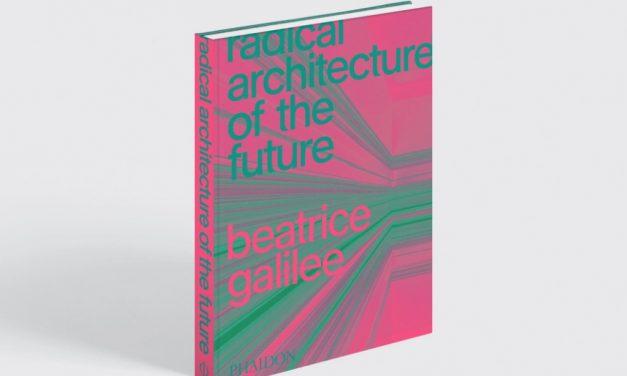 «Radical architecture of the future», nuevo libro de Beatriz Galilee
